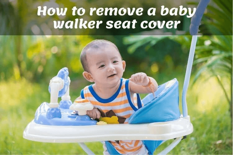 How to remove a baby walker seat cover